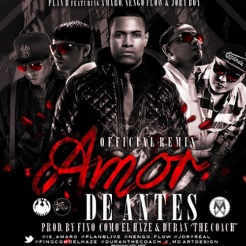 Amor De Antes (Official Remix) - Amaro Ft. Plan B, Ñengo Flow Y Jory