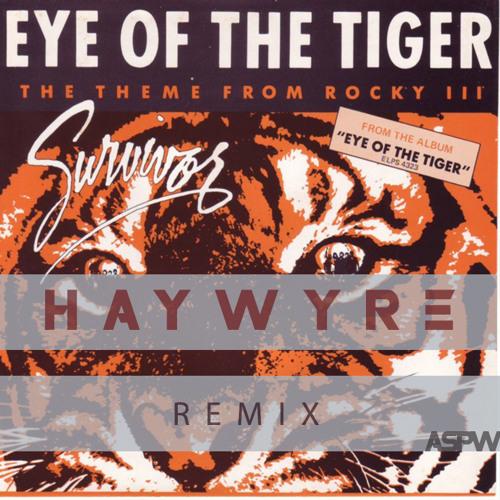 Survivor - Eye Of The Tiger (Haywyre Remix) [ASPW #2] {Free DL}