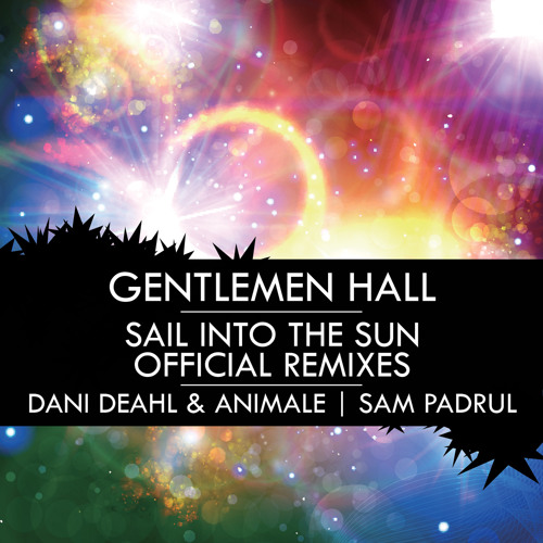 Gentlemen Hall - Sail Into The Sun (Dani Deahl and Animale Remix)