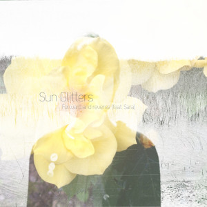 Sun Glitters – Forward and reverse (feat. Sara)