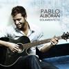 80 PABLO ALBORAN - SOLAMENTE TU - DJ TONY TREIZYMIX 2013
