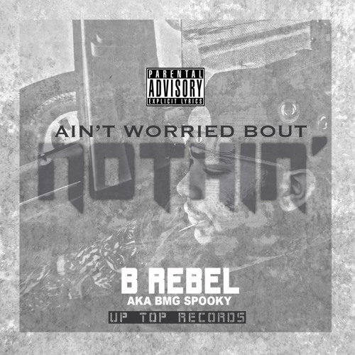 """B Rebel - """"Ain't Worried Bout Nothin""""(Remix)"""