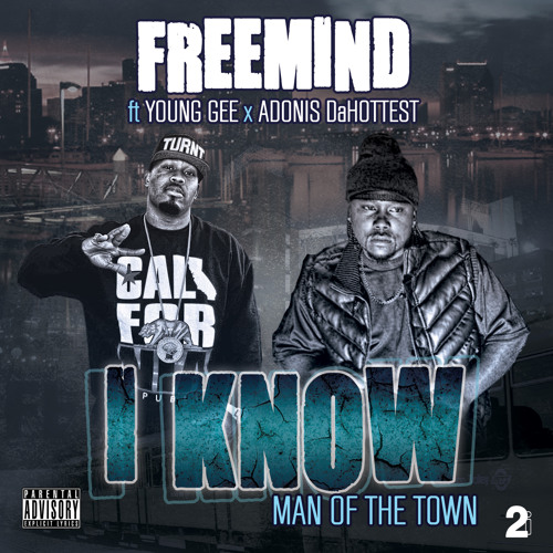 I Know (Man of the Town) - FreeMind ft. Young Gee, Adonis DaHottest