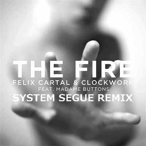 Felix Cartal & Clockwork ft. Madame Buttons - The Fire (System Segue Remix)