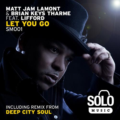 OUT NOW: Matt Jam Lamont & Brian Keys Tharme feat Lifford - Let You Go (Deep City Soul Remix)