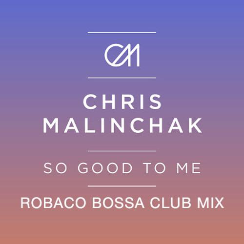 Chris Malinchak - So Good To Me (Robaco Bossa Club Mix)