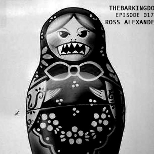//THEBARKINGDOG// Episode 017 - Ross Alexander
