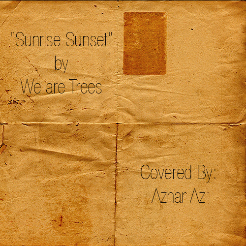"""Sunrise Sunset"" - We Are Trees Covered By Azhar Az"