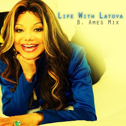 Life With Latoya (B. Ames Mix)