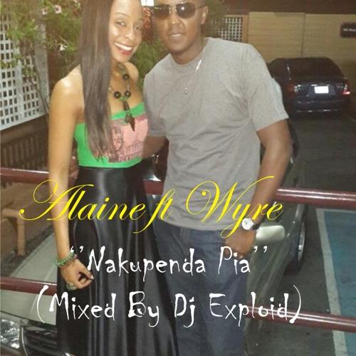 NAKUPENDA PIA - WYRE FT ALAINE (Dj Exploid Edition)