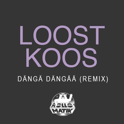 Loost Koos - Dängä Dängää (Rollomatik remix)