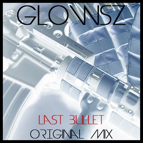 Glowsz - Last Bullet (Original Mix) Unlimited DL!!!