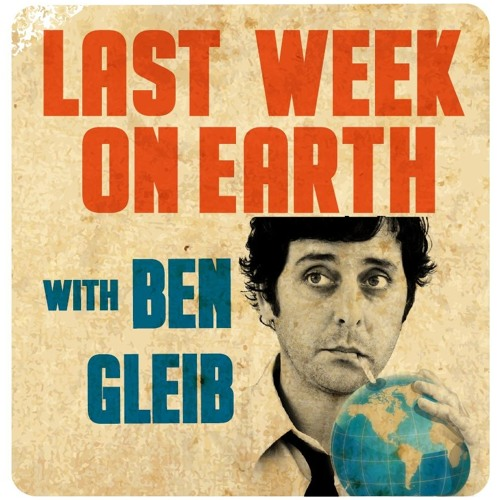"""Last Week On Earth with Ben Gleib  26: Guest Paul Provenza: """"The Haircut is the Japanese Burka"""""""