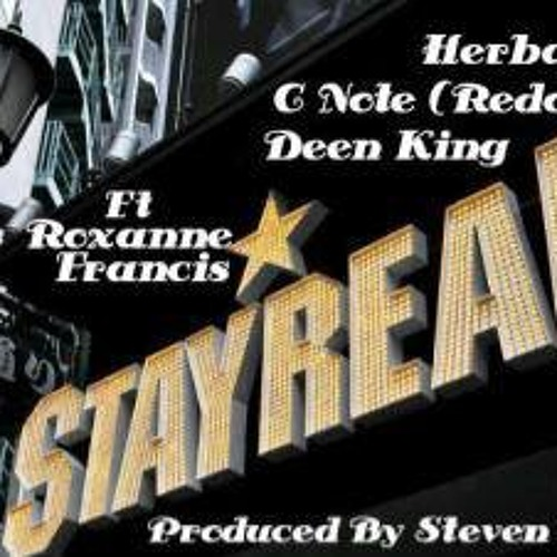 Stay Real. Herbal Tee C Note (Redonda) & Deen King Ft Roxanne Francis #Mad ! Free Download !