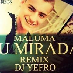 Maluma - Tu Mirada - Remix ( Prod. DJ Yefro )