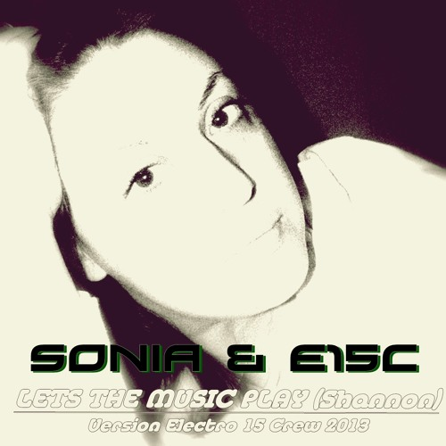 E15C & Sonia H + Shannon - Let the music play ( Cover Version )
