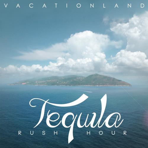 VACATIONLAND #14 Tequila Rush Hour