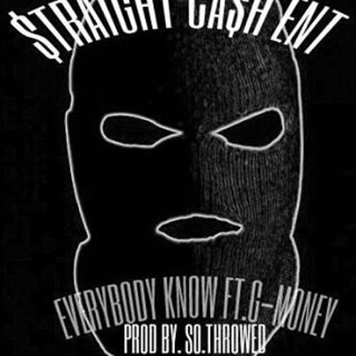 $TRAIGHT CA$H ENT-EVERYBODY KNOW FT. G-MONEY PROD.BY SOTHROWED