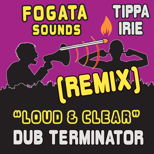 Fogata Sounds ft. Tippa Irie - Loud & Clear (Dub Terminator rmx)