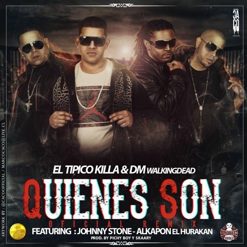 El Tipico killa y DM Walkingdead Ft. Johnny Stone y Alkapon El Hurakan - Quienes Son (Oficial Remix)