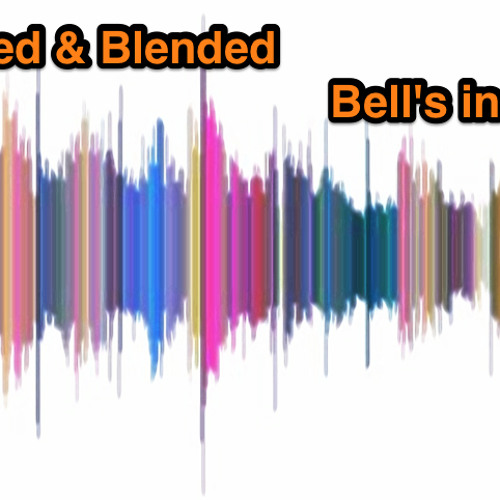 Chosen Mixed & Blended, Bell's In My House…..