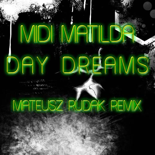 Midi Matilda - Day Dreams [Mateusz Rudak Remix Snippet Version]