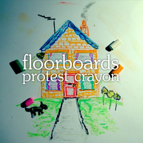 Protest Crayon - 'Floorboards (Single Mix)'
