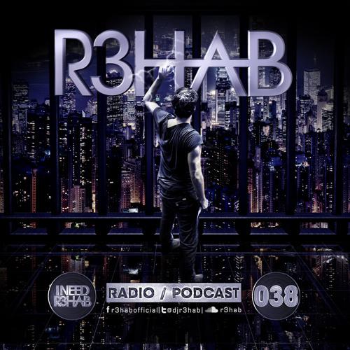 R3HAB - I NEED R3HAB 038
