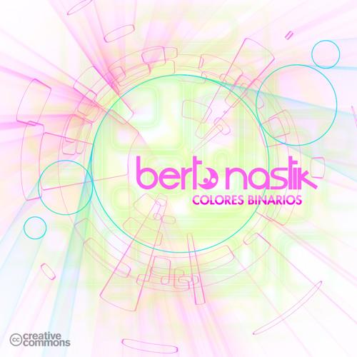 Berto Nastik - Colores Binarios (original mix) / Free Download on Facebook