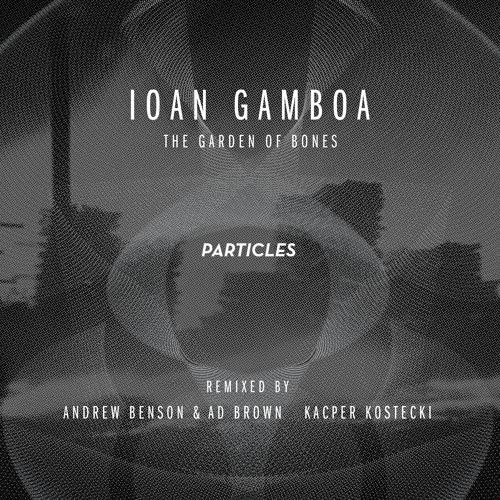 Ioan Gamboa - The Garden Of Bones (Ad Brown & Andrew Benson remix) // Particles