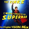 The Kinks - [Wish I Could Fly Like] Superman (Son of Krypton ViSiON Mix)