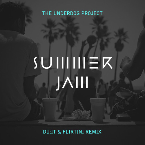 The Underdog Project - Summer Jam (Du:it & Flirtini Remix)