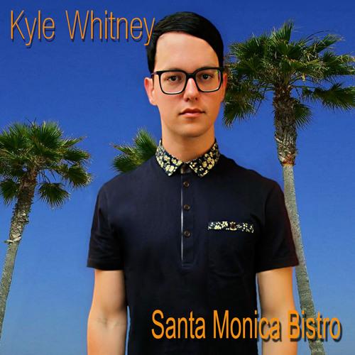 """Kyle Whitney - """"Santa Monica Bistro"""""""