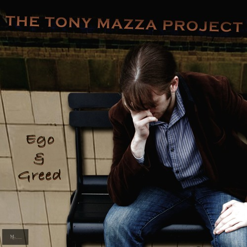 "The Tony Mazza Project - ""Ego & Greed"""