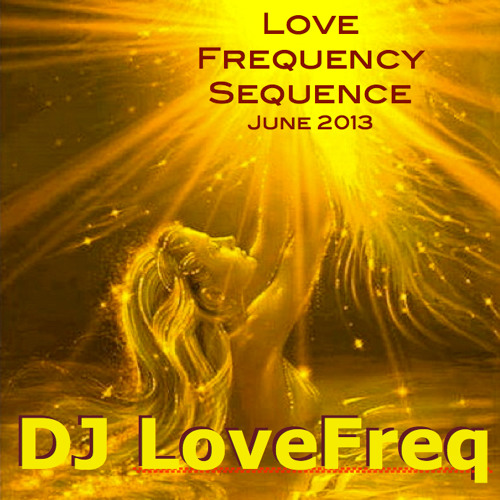 Love Frequency Sequence - June 2013 60min