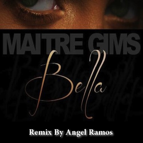Maitre Gims - Bella Extended remix  (Angel Ramos)