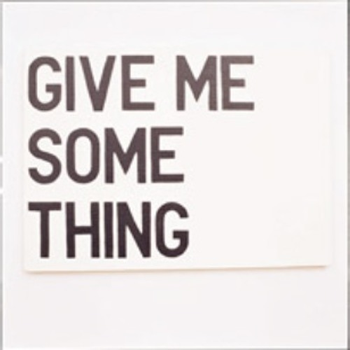 Give me somethin' (Free Download Now!)