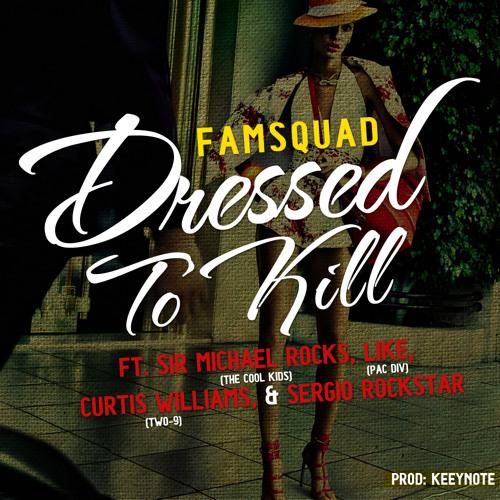 Famsquad - Dressed To Kill ft Sir Michael Rocks x Like (Pac Div) x Curtis Williams  (Prod. KEEYNOTE)