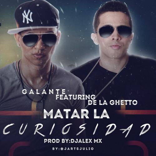 Galante ¨El Emperador¨ Ft. De La Ghetto - Matar La Curiosidad (Producer By Dj Alex Mx)