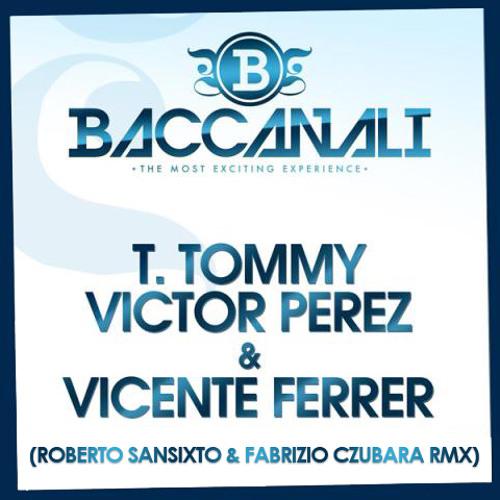 T. Tommy, Victor Perez, Vicente Ferrer - Baccanali (Roberto Sansixto & Fabrizio Czubara Remix)