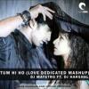 Aashiqui 2- Tum Hi Ho (Dedicated Love Mashup) DJ MaYstro Ft. DJ Harshal