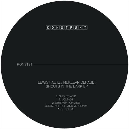 Lewis Fautzi & Nuklear Default - Shouts acid [Konstrukt Records]