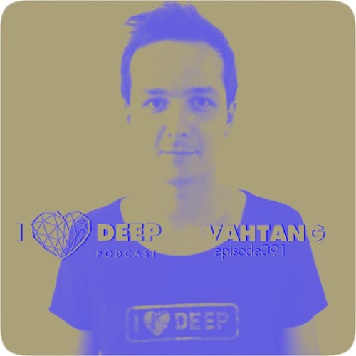 Vahtang - i love deep podcast episode 091