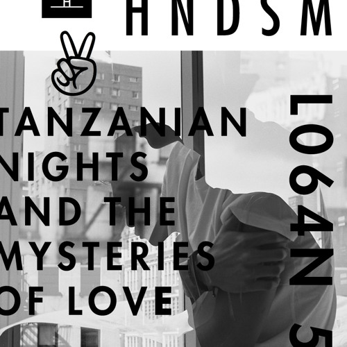 L064N 5 - HNDSM Mix - Tanzanian Nights and The Mysteries of Love