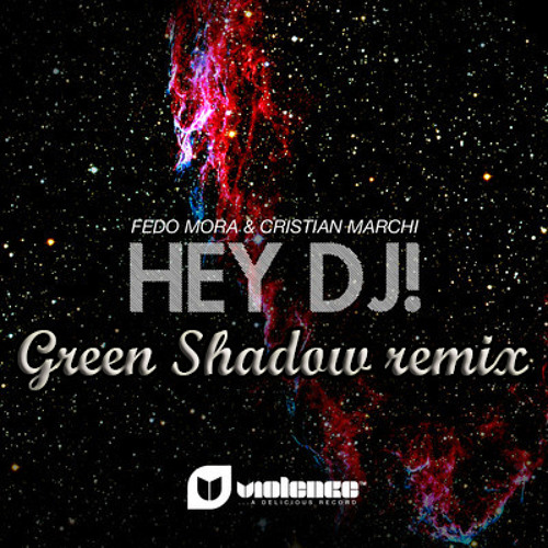 Fedo Mora & Cristian Marchi - Hey Dj! (Green Shadow night remix)