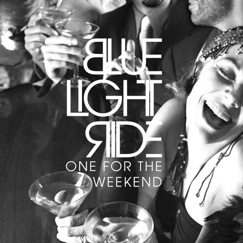 Blue Light Ride - One For The Weekend