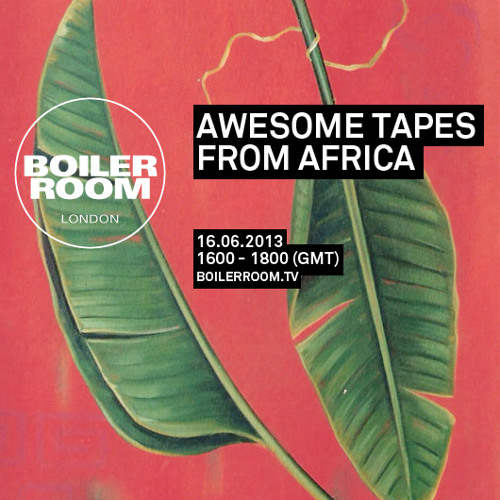 Awesome Tapes From Africa 80 min Boiler Room mix