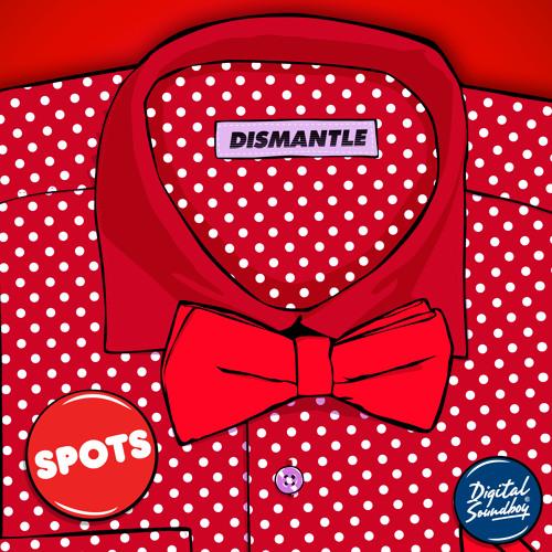 Dismantle - Spots (Free Download)
