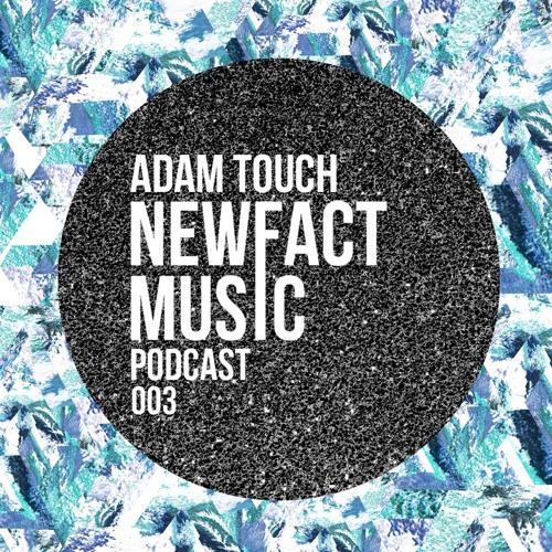 Newfact Music Podcast 003: Adam Touch