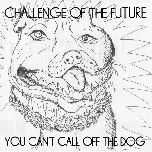 Challenge of the Future - You Can't Call off the Dog